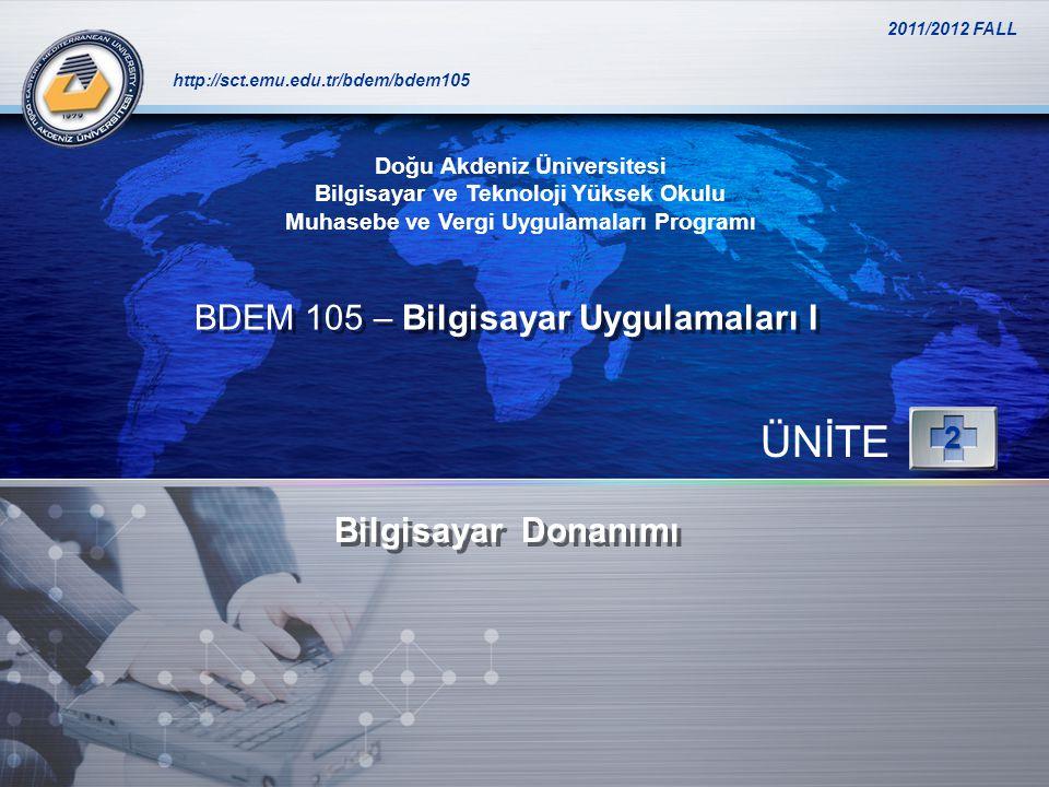 LOGO http://sct.emu.edu.tr/bdem/bdem105 Bilgisayar Donanımı ÜNİTE2 Doğu Akdeniz Üniversitesi Bilgisayar ve Teknoloji Yüksek Okulu Muhasebe ve Vergi Uygulamaları Programı BDEM 105 – Bilgisayar Uygulamaları I 2011/2012 FALL