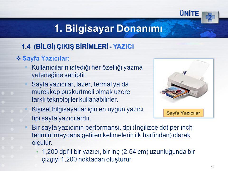 44 ÜNİTE 2 1. Bilgisayar Donanımı 1.4 (BİLGİ) ÇIKIŞ BİRİMLERİ - YAZICI  Sayfa Yazıcılar:  Kullanıcıların istediği her özelliği yazma yeteneğine sahi