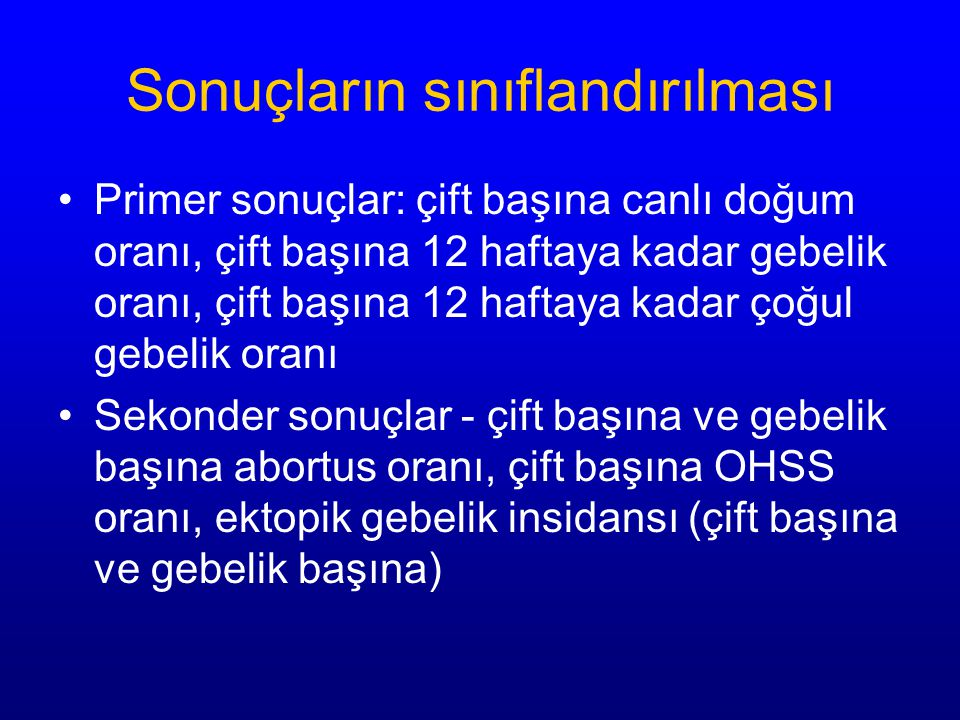 5. Gonadotropin, gonadotropinlere karşı (FSH; HMG karşı, uFSH; rFSH karşı) 6. Tek başına gonadotropin, gonadotropin+GnRHag karşı 7. Tek başına gonadot