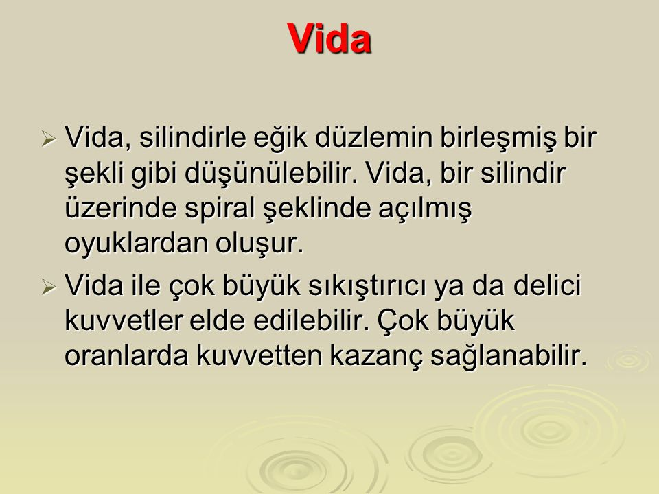 Vida  Vida, silindirle eğik düzlemin birleşmiş bir şekli gibi düşünülebilir.