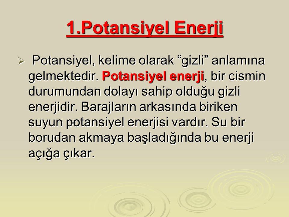 """1.Potansiyel Enerji  Potansiyel, kelime olarak """"gizli"""" anlamına gelmektedir. Potansiyel enerji, bir cismin durumundan dolayı sahip olduğu gizli enerj"""