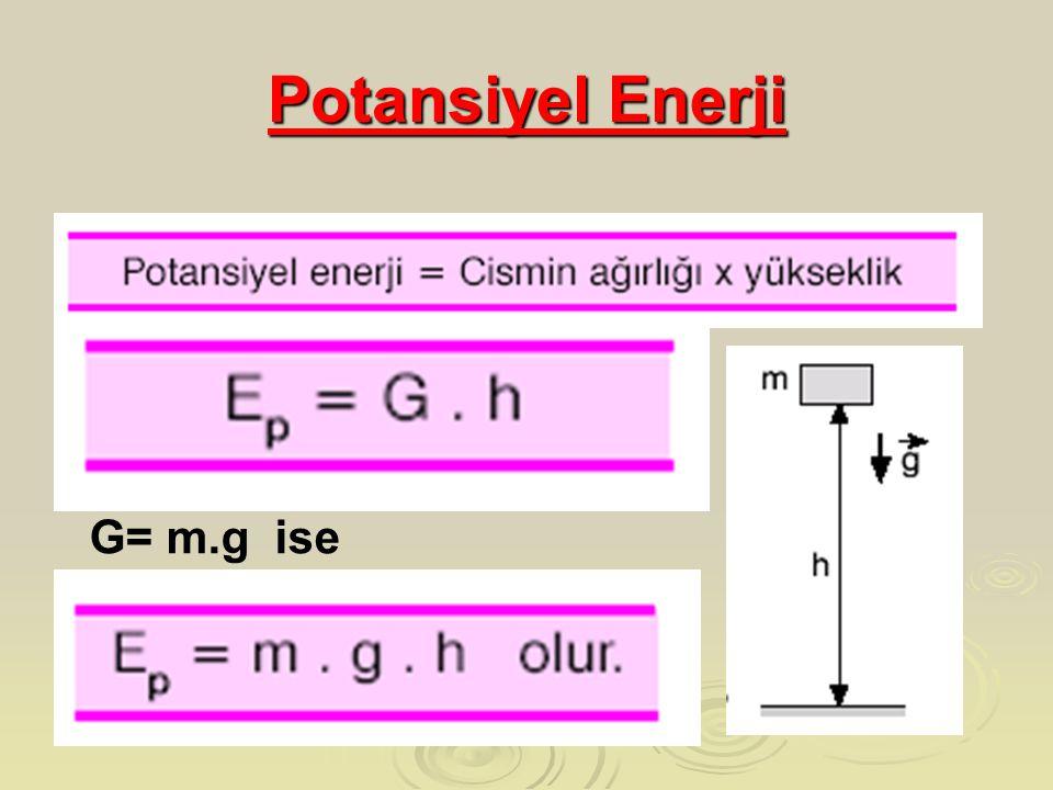 Potansiyel Enerji G= m.g ise