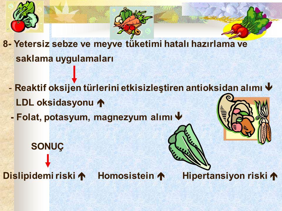 8- Yetersiz sebze ve meyve tüketimi hatalı hazırlama ve saklama uygulamaları - Reaktif oksijen türlerini etkisizleştiren antioksidan alımı  LDL oksid