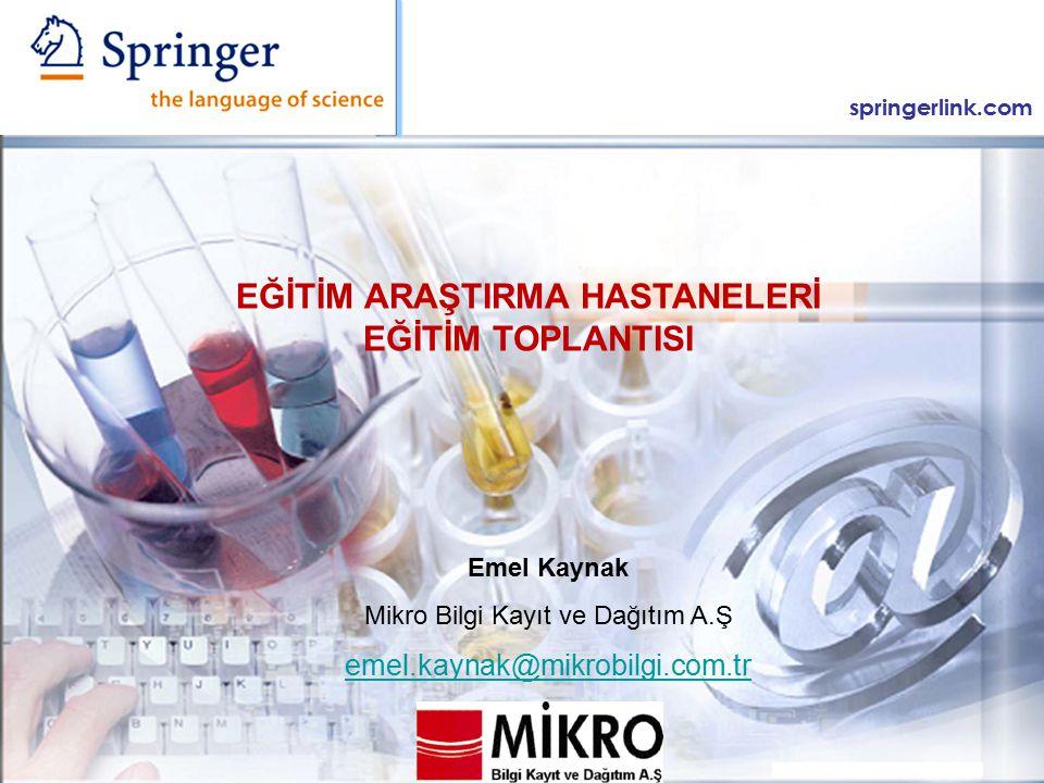 springerlink.com Emel Kaynak Mikro Bilgi Kayıt ve Dağıtım A.Ş emel.kaynak@mikrobilgi.com.tr EĞİTİM ARAŞTIRMA HASTANELERİ EĞİTİM TOPLANTISI