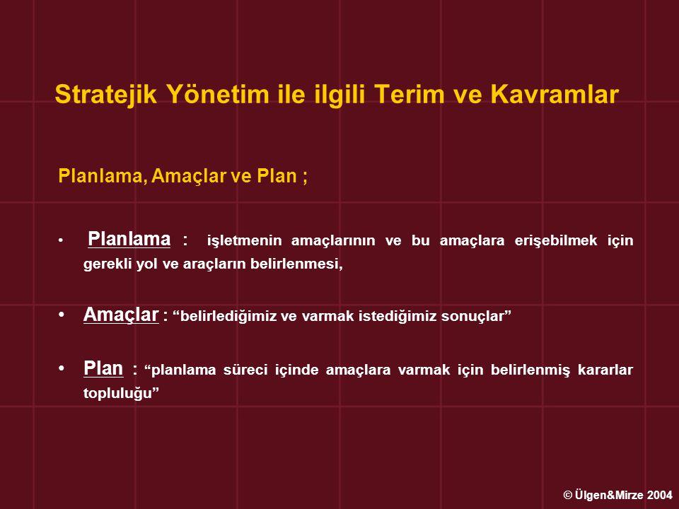 Stratejik Yönetim ile ilgili Terim ve Kavramlar Planlama, Amaçlar ve Plan ; Planlama : işletmenin amaçlarının ve bu amaçlara erişebilmek için gerekli