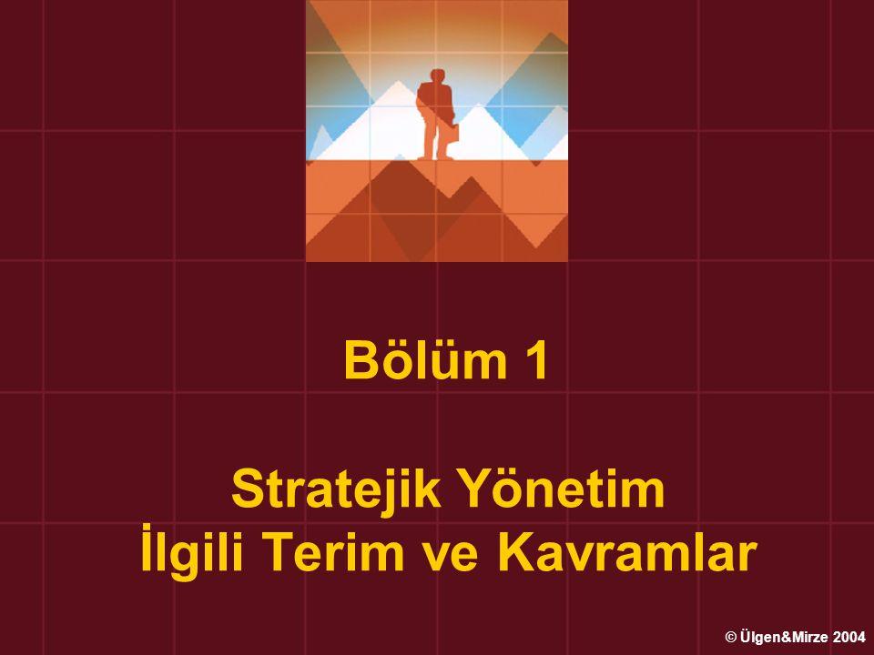 Bölüm 1 Stratejik Yönetim İlgili Terim ve Kavramlar © Ülgen&Mirze 2004