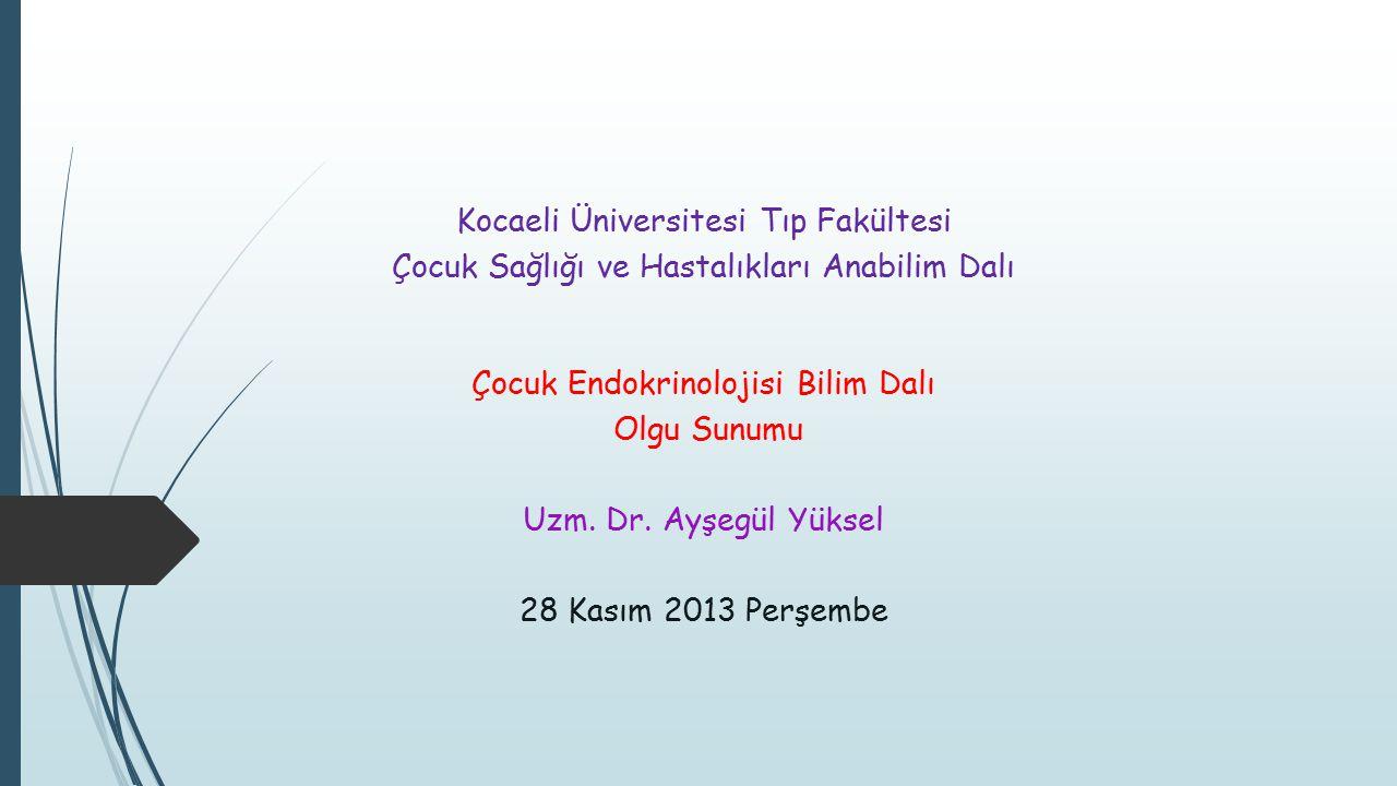 Kocaeli Üniversitesi Tıp Fakültesi Çocuk Sağlığı ve Hastalıkları Anabilim Dalı Çocuk Endokrinolojisi Bilim Dalı Olgu Sunumu Uzm. Dr. Ayşegül Yüksel 28