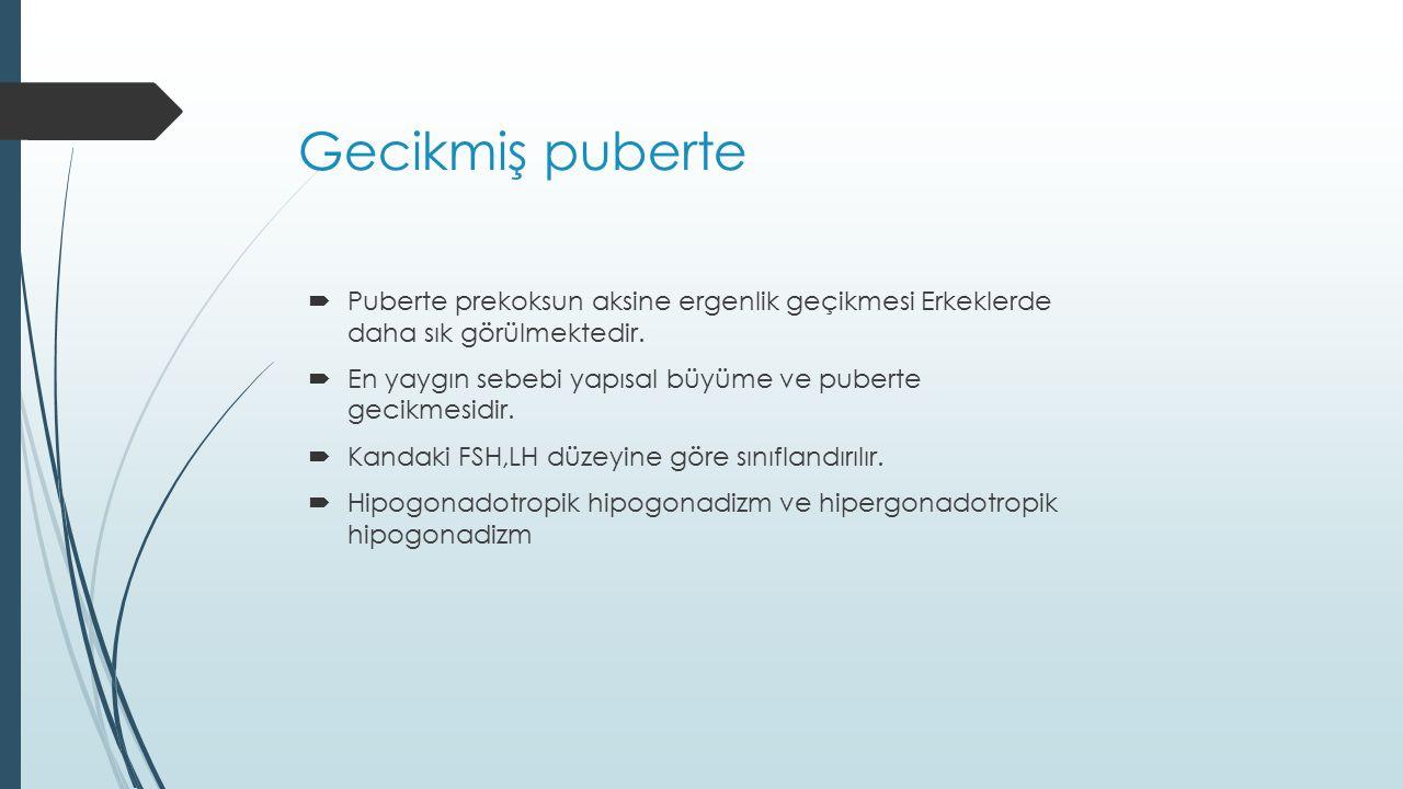 Gecikmiş puberte  Puberte prekoksun aksine ergenlik geçikmesi Erkeklerde daha sık görülmektedir.  En yaygın sebebi yapısal büyüme ve puberte gecikme