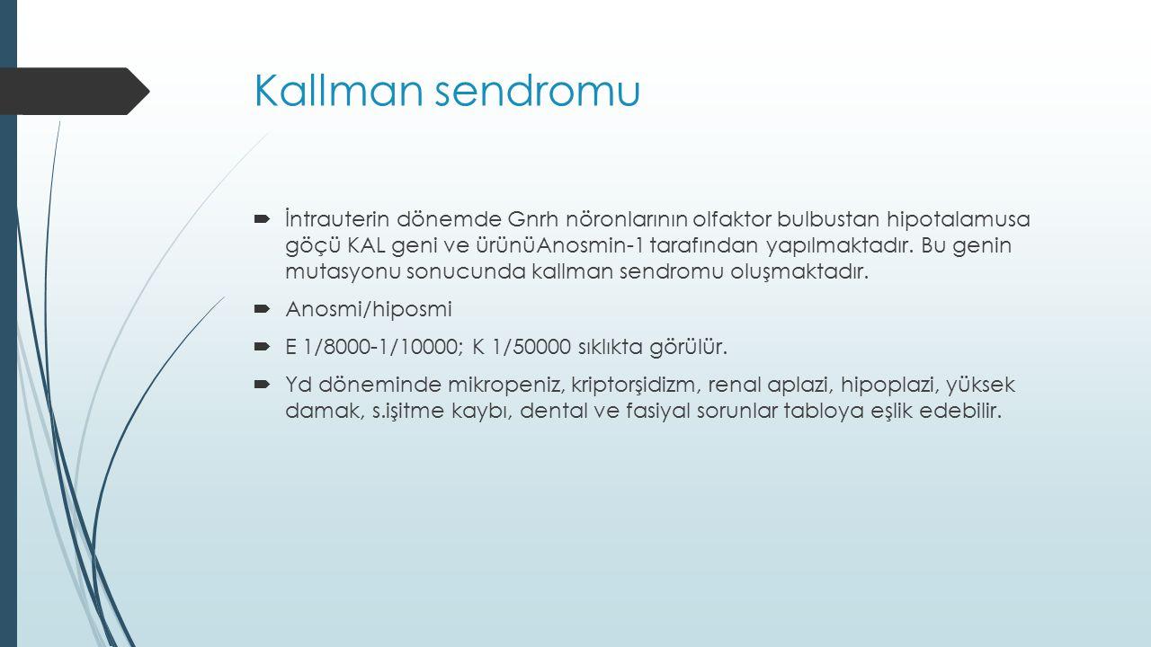 Kallman sendromu  İntrauterin dönemde Gnrh nöronlarının olfaktor bulbustan hipotalamusa göçü KAL geni ve ürünüAnosmin-1 tarafından yapılmaktadır. Bu