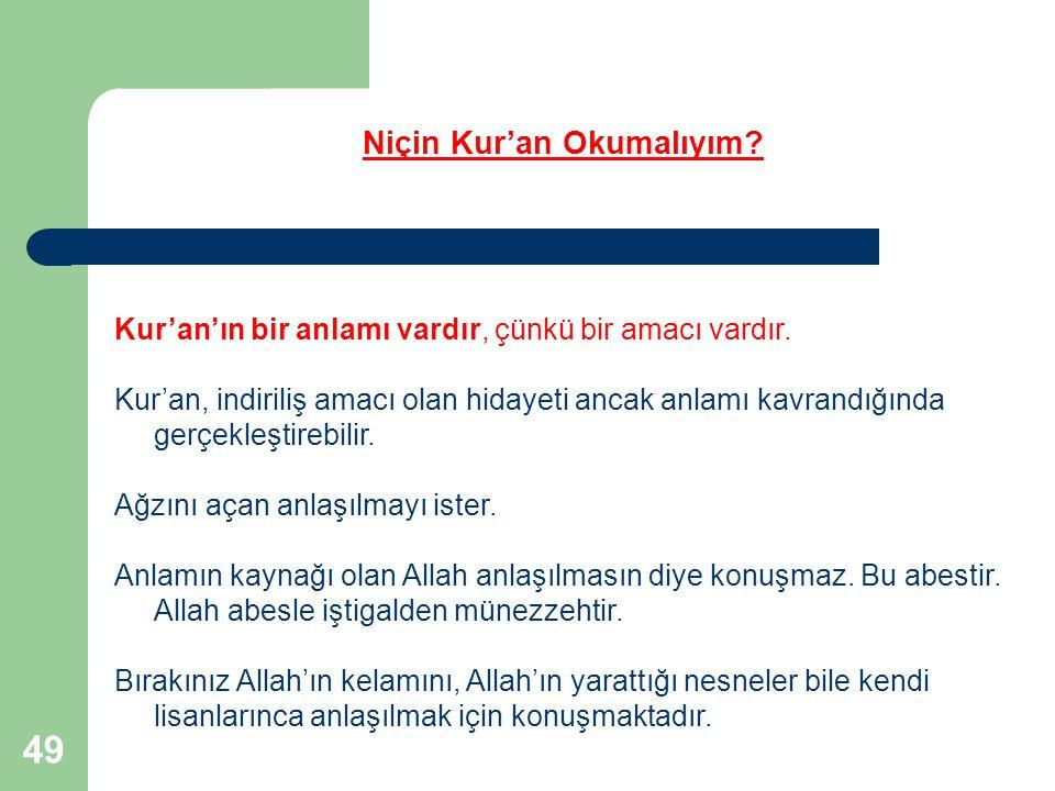 49 Kur'an'ın bir anlamı vardır, çünkü bir amacı vardır. Kur'an, indiriliş amacı olan hidayeti ancak anlamı kavrandığında gerçekleştirebilir. Ağzını aç