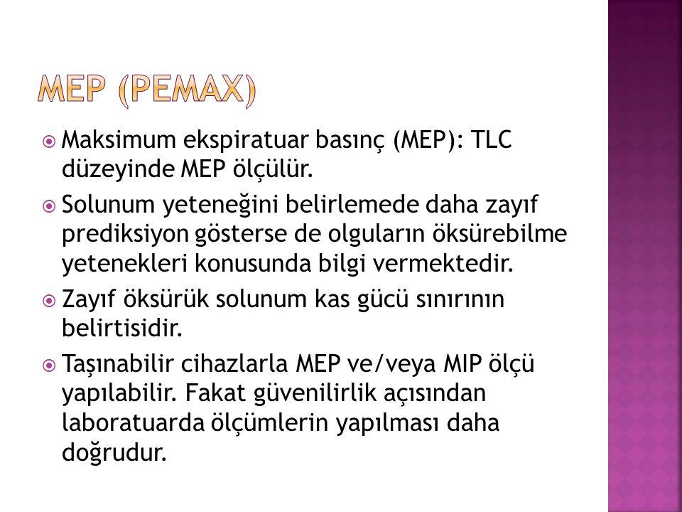  Maksimum ekspiratuar basınç (MEP): TLC düzeyinde MEP ölçülür.  Solunum yeteneğini belirlemede daha zayıf prediksiyon gösterse de olguların öksürebi