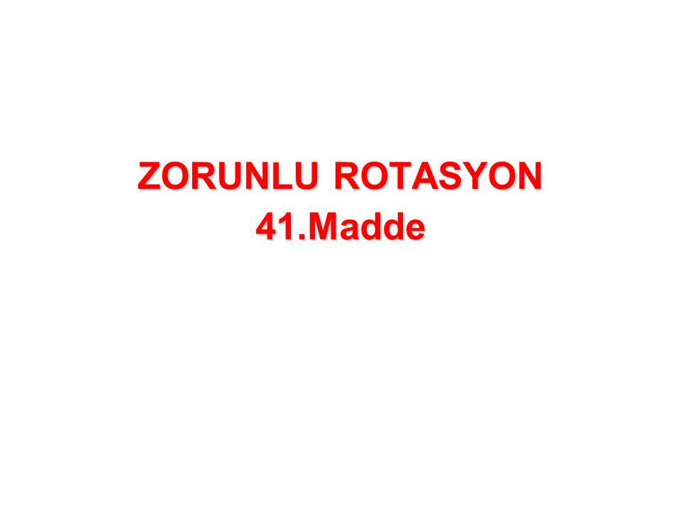 ZORUNLU ROTASYON 41.Madde