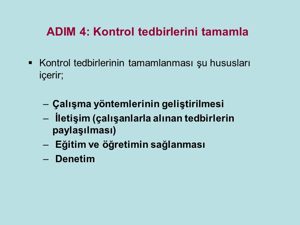 ADIM 4: Kontrol tedbirlerini tamamla  Kontrol tedbirlerinin tamamlanması şu hususları içerir; –Çalışma yöntemlerinin geliştirilmesi – İletişim (çalış