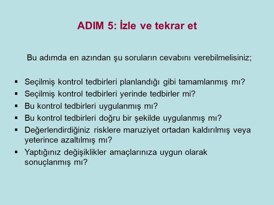 ADIM 5: İzle ve tekrar et Bu adımda en azından şu soruların cevabını verebilmelisiniz;  Seçilmiş kontrol tedbirleri planlandığı gibi tamamlanmış mı?