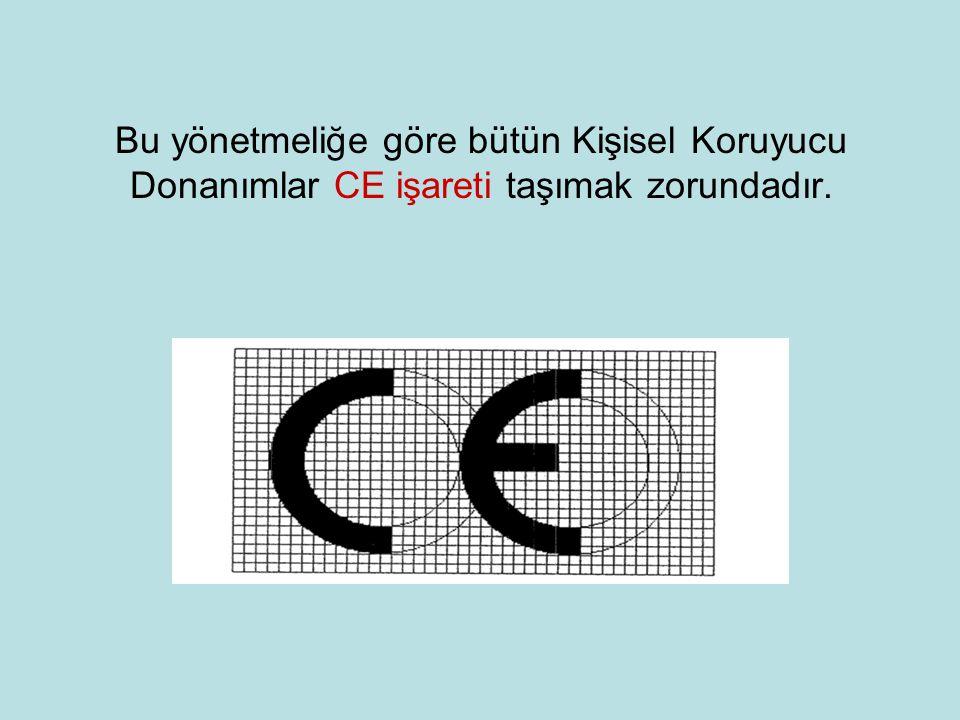 Bu yönetmeliğe göre bütün Kişisel Koruyucu Donanımlar CE işareti taşımak zorundadır.