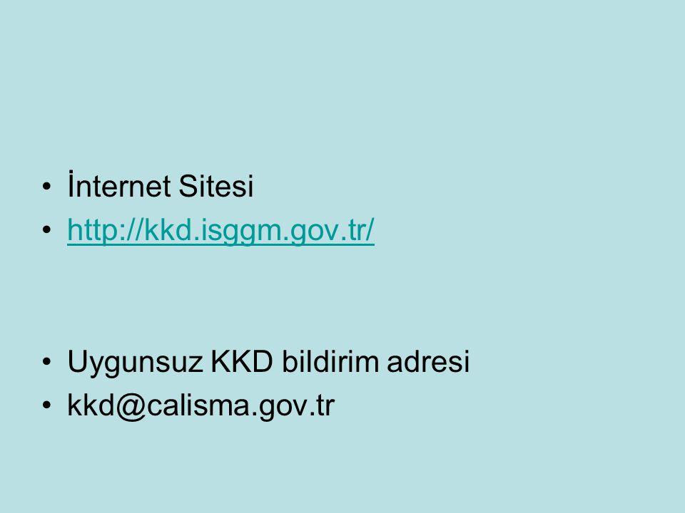 İnternet Sitesi http://kkd.isggm.gov.tr/ Uygunsuz KKD bildirim adresi kkd@calisma.gov.tr