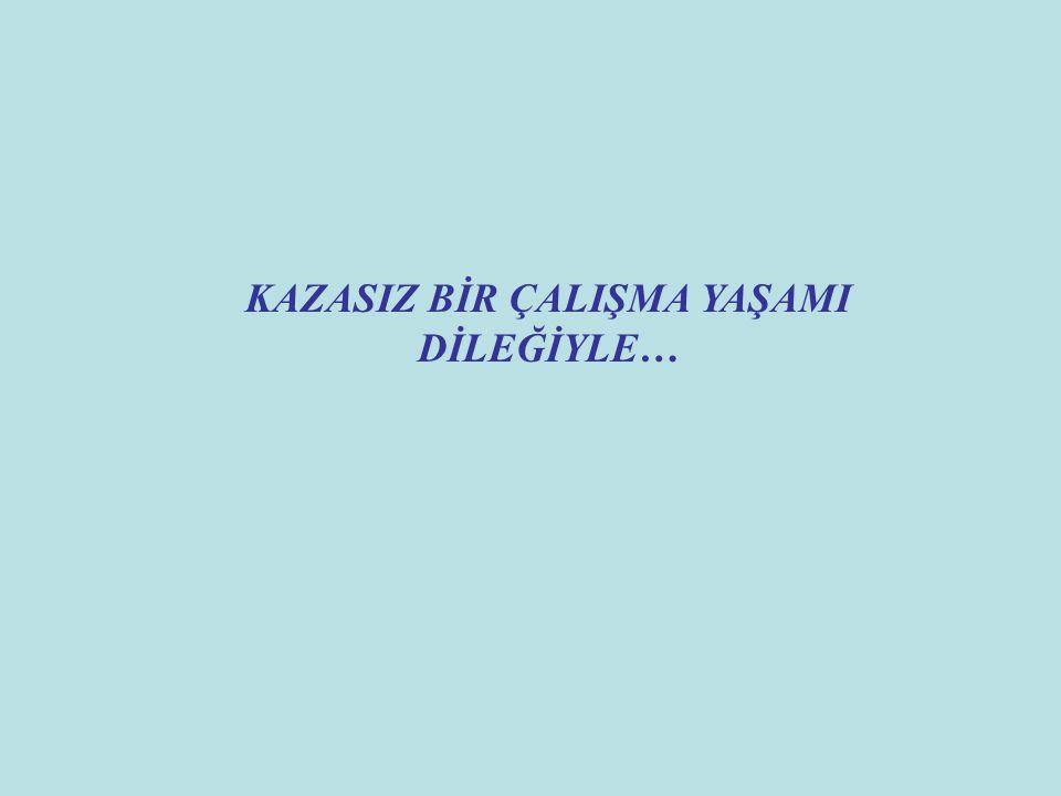KAZASIZ BİR ÇALIŞMA YAŞAMI DİLEĞİYLE…