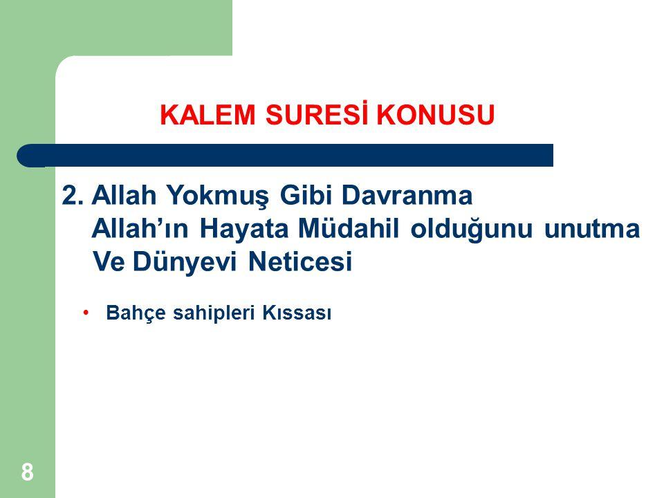 8 2. Allah Yokmuş Gibi Davranma Allah'ın Hayata Müdahil olduğunu unutma Ve Dünyevi Neticesi KALEM SURESİ KONUSU Bahçe sahipleri Kıssası