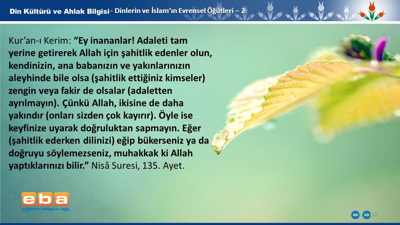 """10 - Dinlerin ve İslam'ın Evrensel Öğütleri – 2 Kur'an-ı Kerim: """"Ey inananlar! Adaleti tam yerine getirerek Allah için şahitlik edenler olun, kendiniz"""