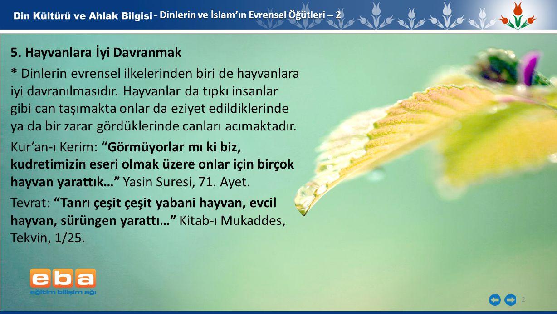 2 - Dinlerin ve İslam'ın Evrensel Öğütleri – 2 5. Hayvanlara İyi Davranmak * Dinlerin evrensel ilkelerinden biri de hayvanlara iyi davranılmasıdır. Ha