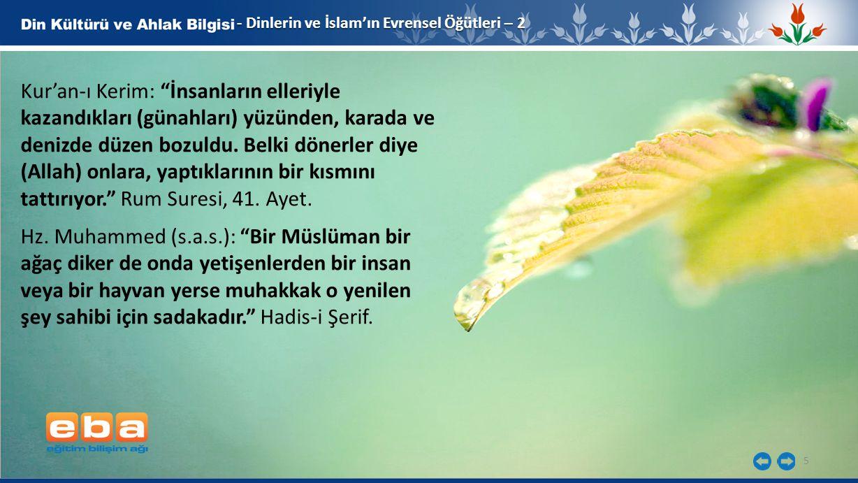 5 - Dinlerin ve İslam'ın Evrensel Öğütleri – 2 Kur'an-ı Kerim: İnsanların elleriyle kazandıkları (günahları) yüzünden, karada ve denizde düzen bozuldu.