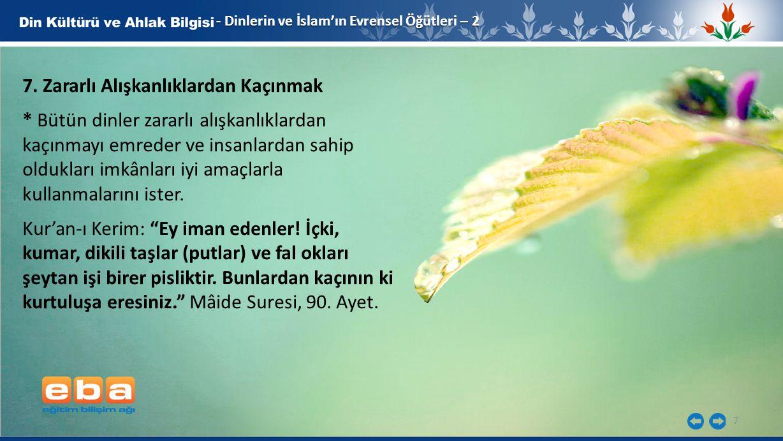 7 - Dinlerin ve İslam'ın Evrensel Öğütleri – 2 7. Zararlı Alışkanlıklardan Kaçınmak * Bütün dinler zararlı alışkanlıklardan kaçınmayı emreder ve insan