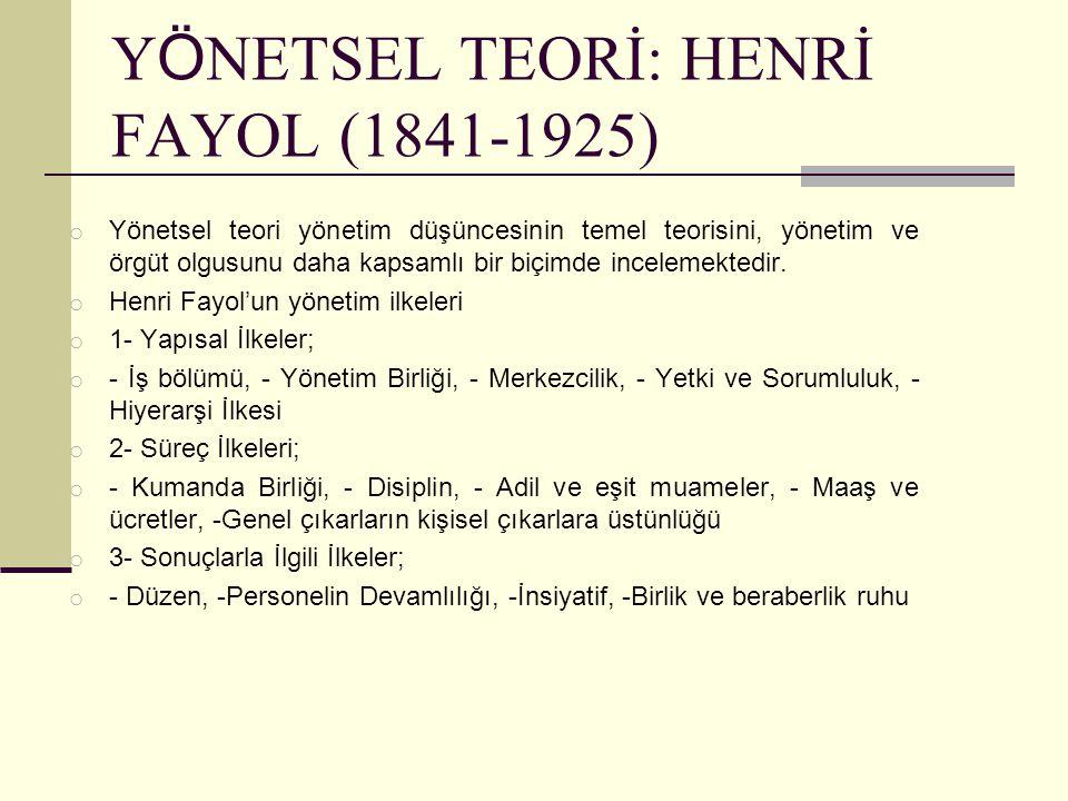 Y Ö NETSEL TEORİ: HENRİ FAYOL (1841-1925) o Yönetsel teori yönetim düşüncesinin temel teorisini, yönetim ve örgüt olgusunu daha kapsamlı bir biçimde i