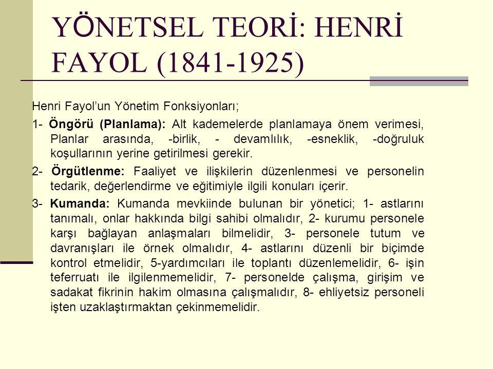 Y Ö NETSEL TEORİ: HENRİ FAYOL (1841-1925) Henri Fayol'un Yönetim Fonksiyonları; 1- Öngörü (Planlama): Alt kademelerde planlamaya önem verimesi, Planla