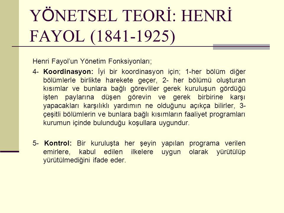 Y Ö NETSEL TEORİ: HENRİ FAYOL (1841-1925) Henri Fayol'un Yönetim Fonksiyonları; 4- Koordinasyon: İyi bir koordinasyon için; 1-her bölüm diğer bölümler