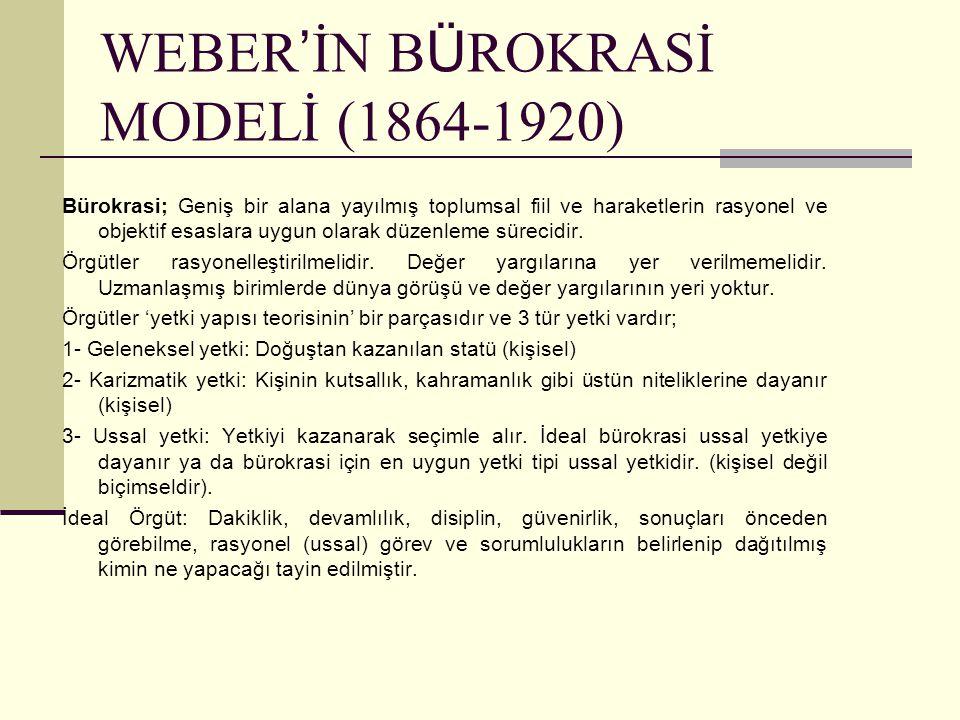 WEBER ' İN B Ü ROKRASİ MODELİ (1864-1920) Bürokrasi; Geniş bir alana yayılmış toplumsal fiil ve haraketlerin rasyonel ve objektif esaslara uygun olara