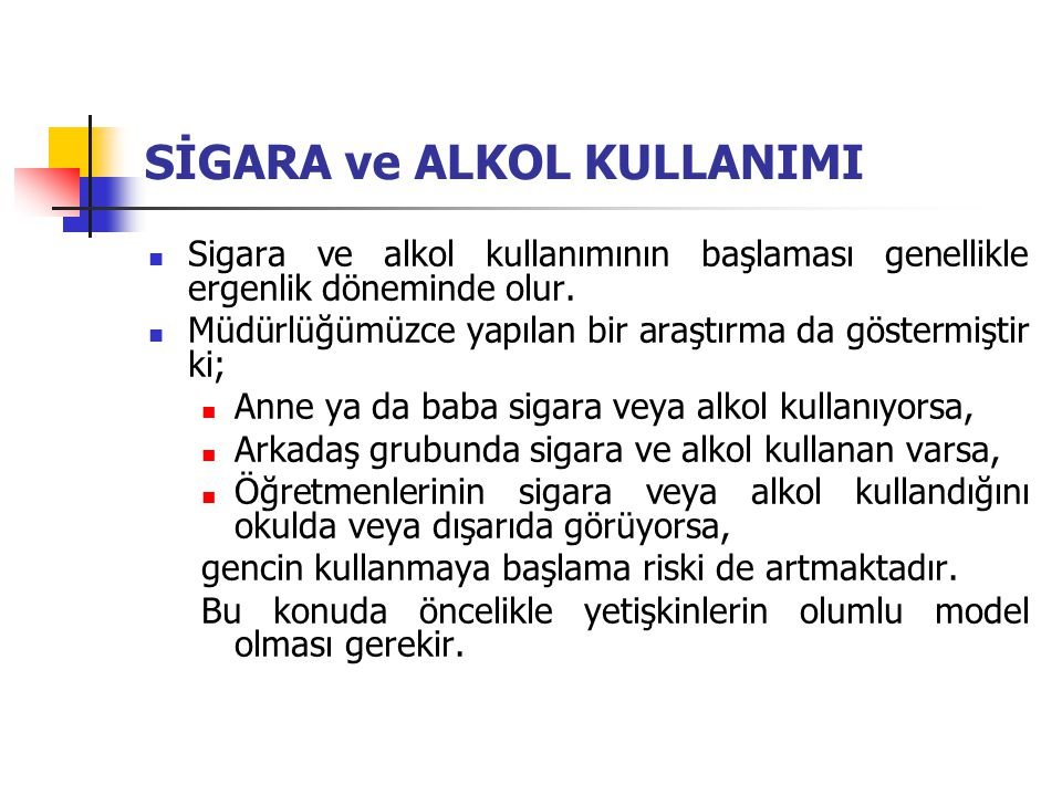SİGARA ve ALKOL KULLANIMI Sigara ve alkol kullanımının başlaması genellikle ergenlik döneminde olur.