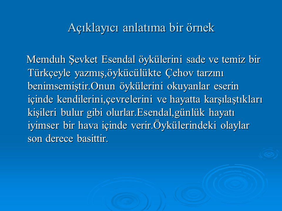 Açıklayıcı anlatıma bir örnek Memduh Şevket Esendal öykülerini sade ve temiz bir Türkçeyle yazmış,öykücülükte Çehov tarzını benimsemiştir.Onun öyküler