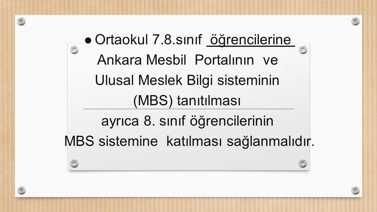 Ortaokul 7.8.sınıf öğrencilerine Ankara Mesbil Portalının ve Ulusal Meslek Bilgi sisteminin (MBS) tanıtılması ayrıca 8. sınıf öğrencilerinin MBS siste