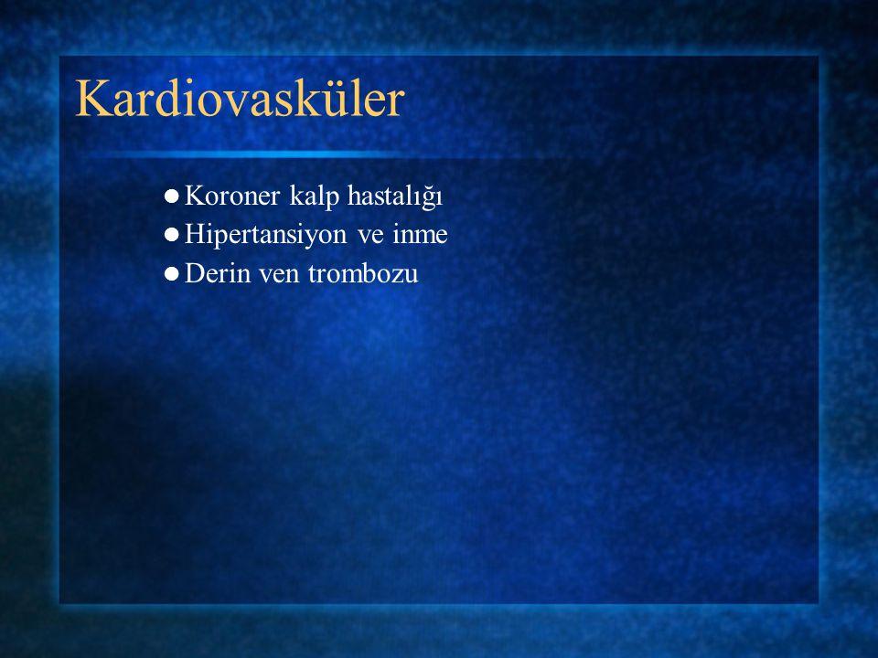Kardiovasküler Koroner kalp hastalığı Hipertansiyon ve inme Derin ven trombozu