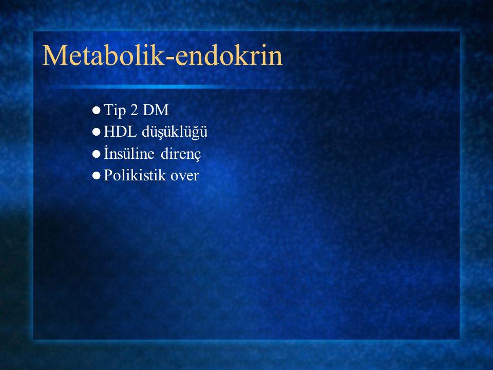 Metabolik-endokrin Tip 2 DM HDL düşüklüğü İnsüline direnç Polikistik over