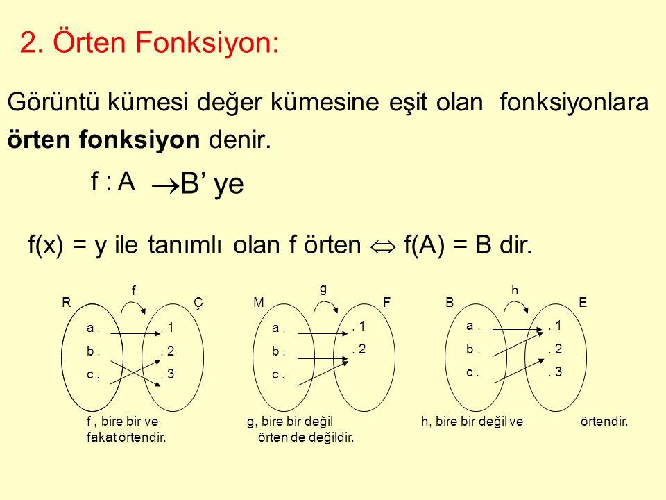 Kural:  x1,x2  A için, f (x1) = f (x2) iken x1 = x2 ise, f fonksiyonu bire bir fonksiyondur. f (x1)  f (x2) iken x1  x2 ise, f fonksiyonu bire bir