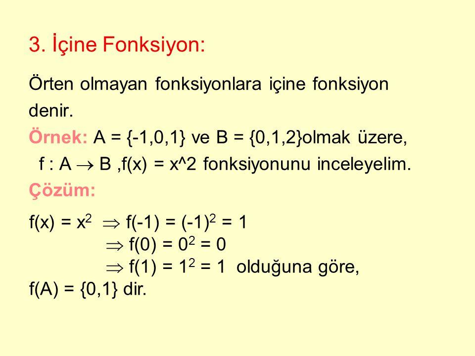 2. Örten Fonksiyon: Görüntü kümesi değer kümesine eşit olan fonksiyonlara örten fonksiyon denir. f : A f(x) = y ile tanımlı olan f örten  f(A) = B di