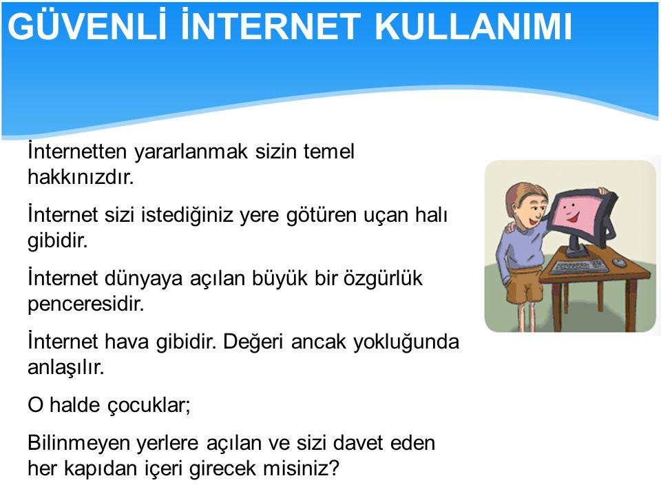 İnternetten yararlanmak sizin temel hakkınızdır. İnternet sizi istediğiniz yere götüren uçan halı gibidir. İnternet dünyaya açılan büyük bir özgürlük