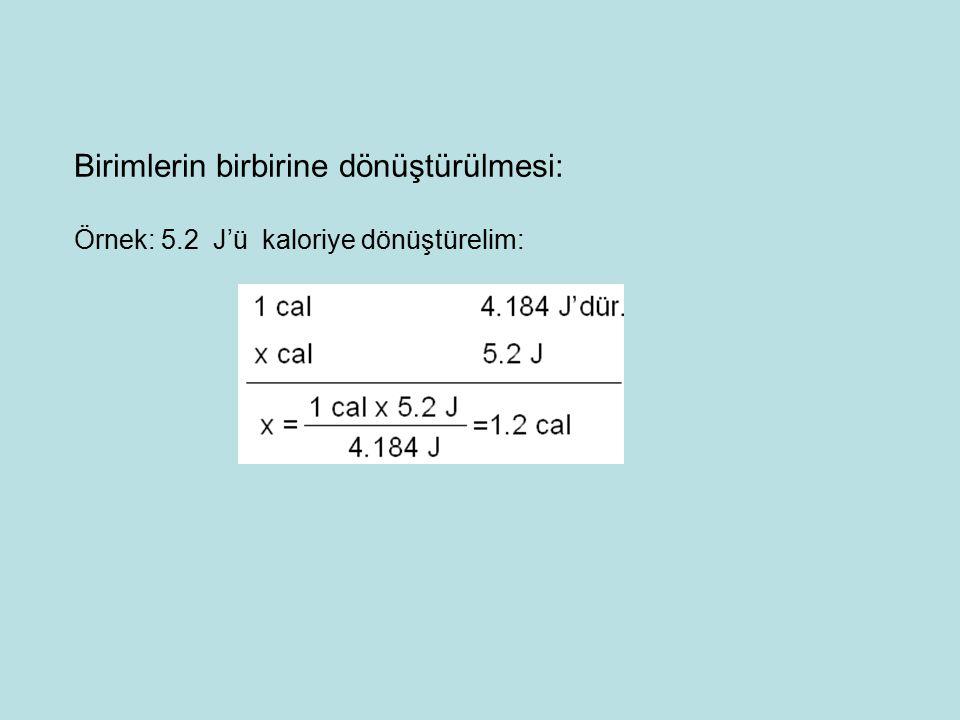 Birimlerin birbirine dönüştürülmesi: Örnek: 5.2 J'ü kaloriye dönüştürelim: