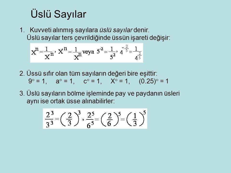 3. Üslü sayıların bölme işleminde pay ve paydanın üsleri aynı ise ortak üsse alınabilirler: Üslü Sayılar 1. Kuvveti alınmış sayılara üslü sayılar deni