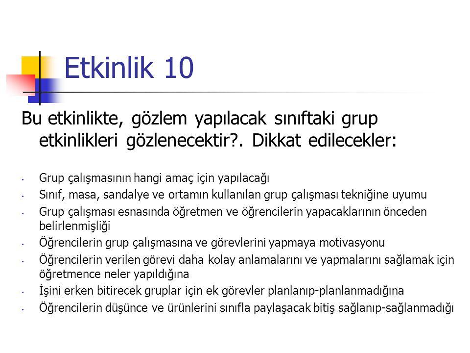 Etkinlik 10 Bu etkinlikte, gözlem yapılacak sınıftaki grup etkinlikleri gözlenecektir?. Dikkat edilecekler: Grup çalışmasının hangi amaç için yapılaca