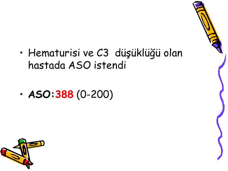Hematurisi ve C3 düşüklüğü olan hastada ASO istendi ASO:388 (0-200)