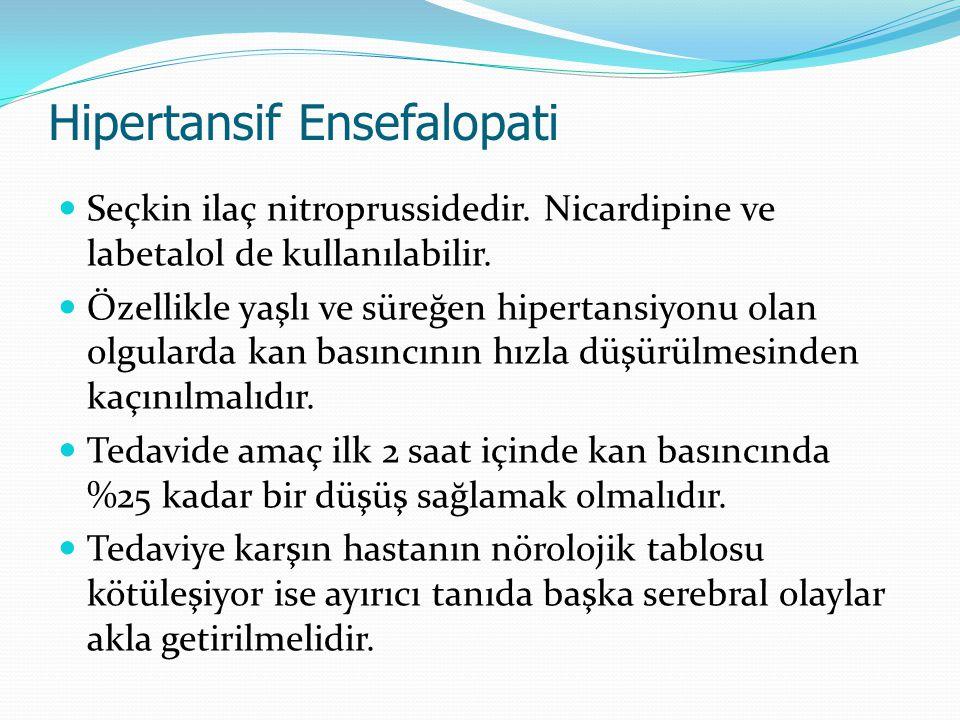 Hipertansif Ensefalopati Seçkin ilaç nitroprussidedir. Nicardipine ve labetalol de kullanılabilir. Özellikle yaşlı ve süreğen hipertansiyonu olan olgu