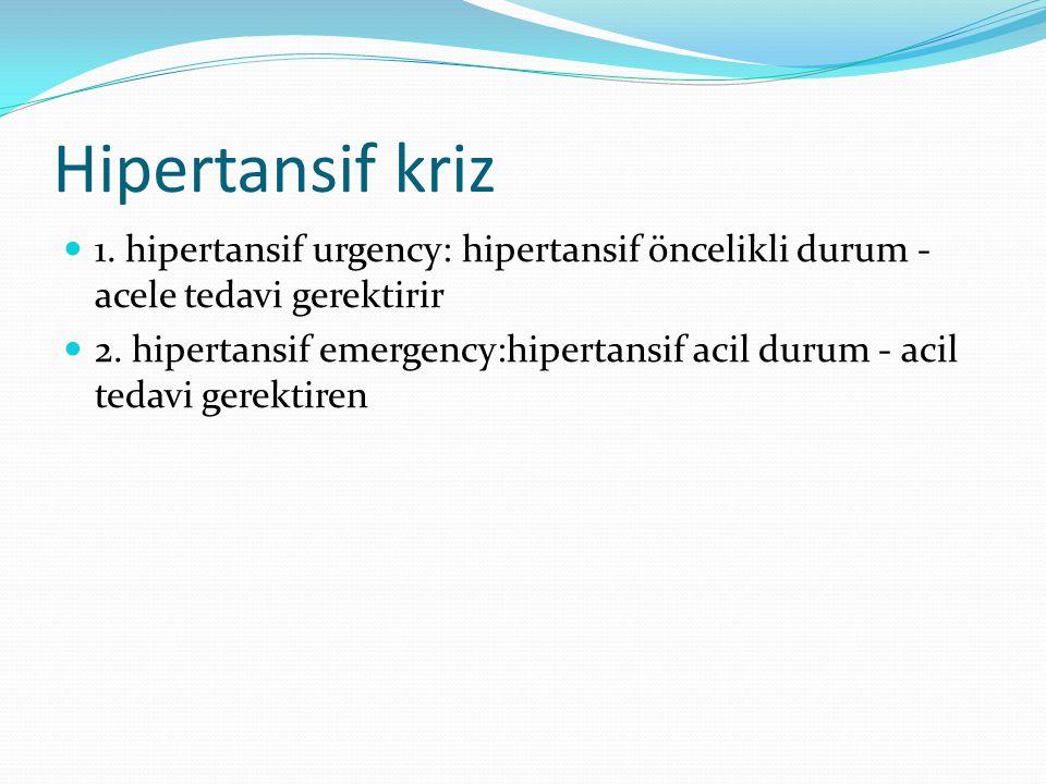 Hipertansif kriz 1. hipertansif urgency: hipertansif öncelikli durum - acele tedavi gerektirir 2. hipertansif emergency:hipertansif acil durum - acil