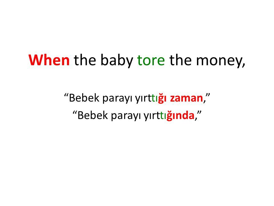 When the baby tore the money, Bebek parayı yırttığı zaman, Bebek parayı yırttığında,