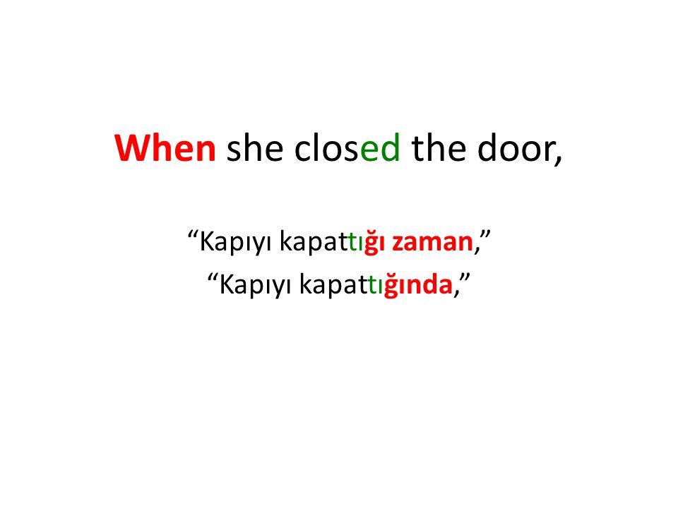 When she closed the door, Kapıyı kapattığı zaman, Kapıyı kapattığında,