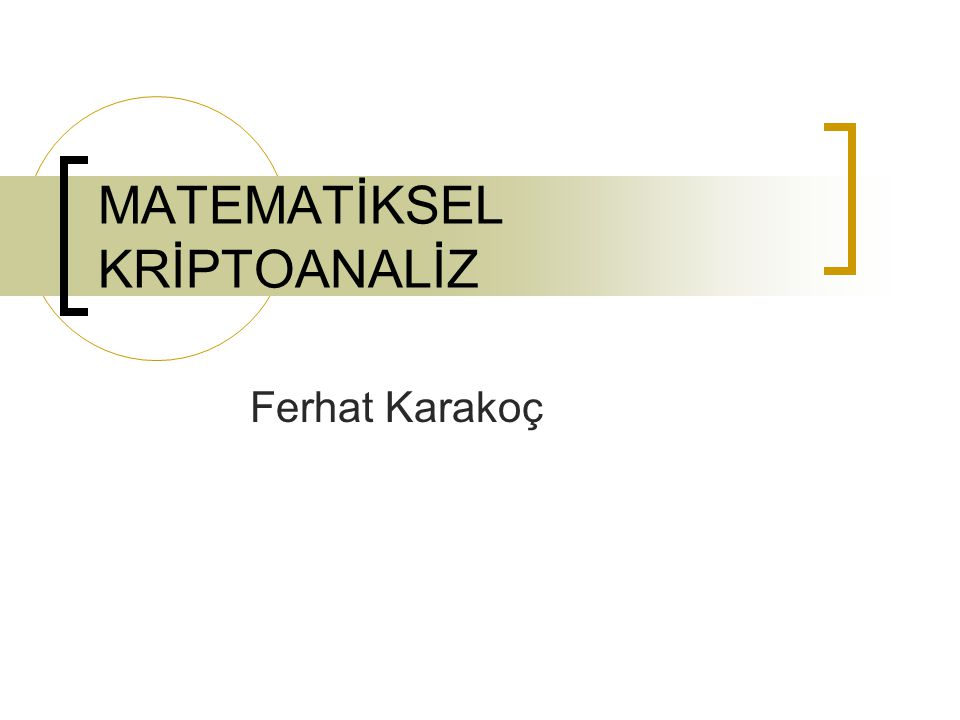 MATEMATİKSEL KRİPTOANALİZ Ferhat Karakoç