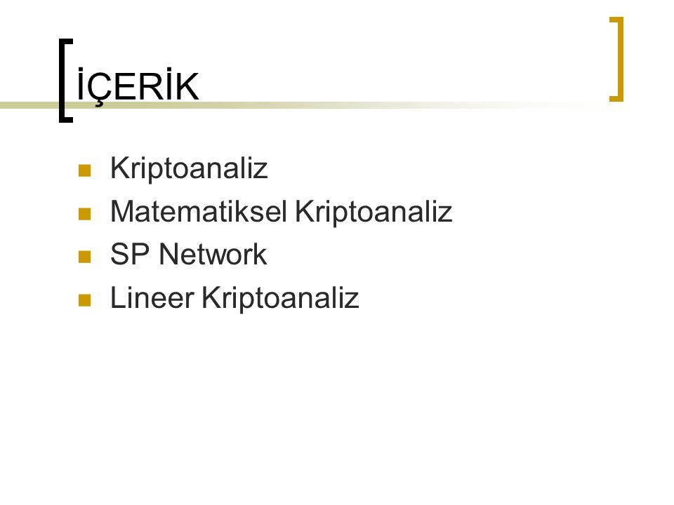 İÇERİK Kriptoanaliz Matematiksel Kriptoanaliz SP Network Lineer Kriptoanaliz