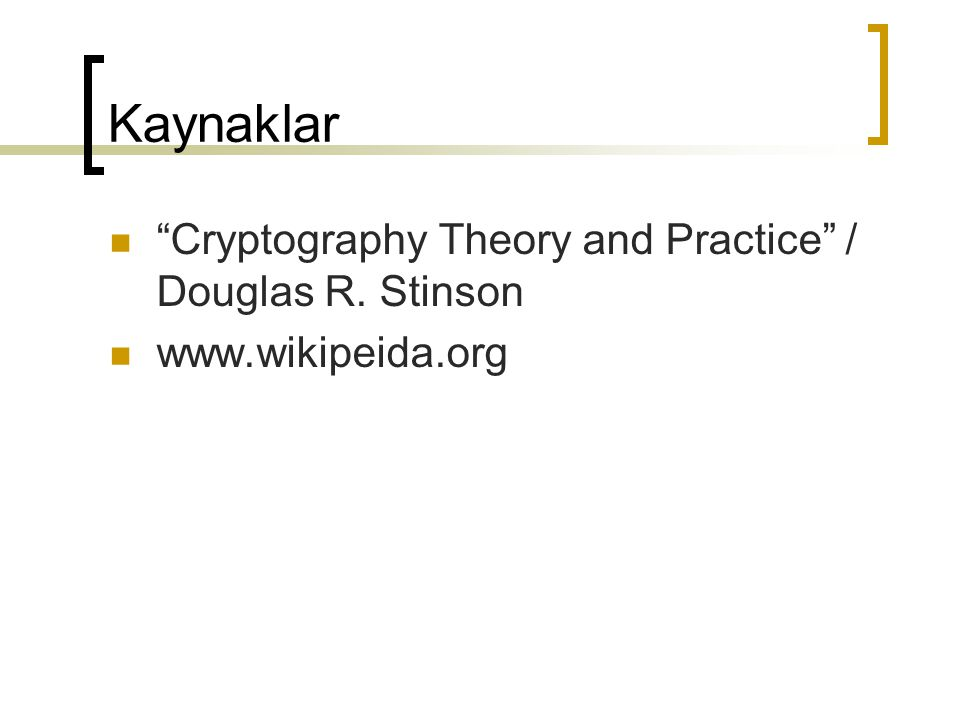 "Kaynaklar ""Cryptography Theory and Practice"" / Douglas R. Stinson www.wikipeida.org"