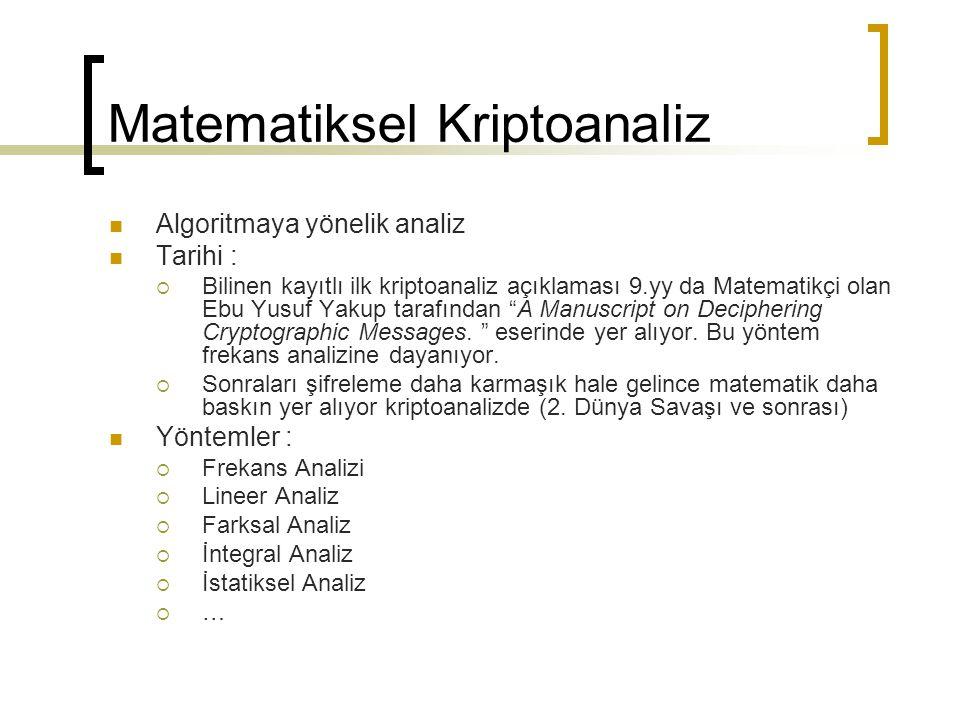 Matematiksel Kriptoanaliz Algoritmaya yönelik analiz Tarihi :  Bilinen kayıtlı ilk kriptoanaliz açıklaması 9.yy da Matematikçi olan Ebu Yusuf Yakup tarafından A Manuscript on Deciphering Cryptographic Messages.